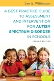 A Best Practice Guide to Assessment and Intervention for Autism Spectrum Disorder in Schools, Second Edition