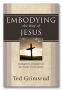 Embodying the Way of Jesus: Anabaptist Convictions for the Twenty-First Century