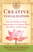 Creative Visualization - 40th Anniversary Edition: Use the Power of Your Imagination to Create What You Want in Your Life