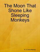 The Moon That Shone Like Sleeping Monkeys