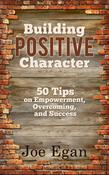 Building Positive Character: 50 Tips on Empowerment, Overcoming, and Success