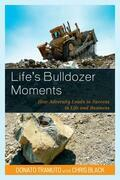 Life's Bulldozer Moments: How Adversity Leads to Success in Life and Business