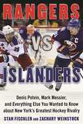 Rangers vs. Islanders: Denis Potvin, Mark Messier, and Everything Else You Wanted to Know about New York¿s Greatest Hockey Rivalry