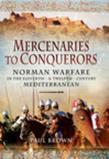 Mercenaries to Conquerors: Norman Warfare in the Eleventh and Twelfth-Century Mediterranean