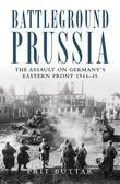 Battleground Prussia: The Assault on Germany's Eastern Front 1944#45