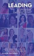 Leading Ladies: Inspiring stories of women who found their purpose with passion