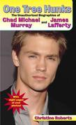 One Tree Hunks: The Unauthorized Biographies of Chad Michael Murray and James Lafferty
