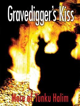 Gravedigger's Kiss: More of Tunku Halim