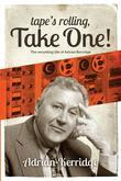 """Tape's Rolling, Take One"": The recording life of Adrian Kerridge"
