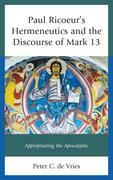 Paul Ricoeur's Hermeneutics and the Discourse of Mark 13: Appropriating the Apocalyptic