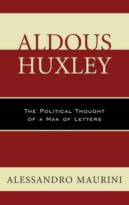 Aldous Huxley: The Political Thought of a Man of Letters