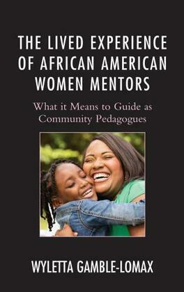 The Lived Experience of African American Women Mentors: What it Means to Guide as Community Pedagogues
