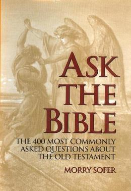 Ask the Bible: The 400 Most Commonly Asked Questions about the Old Testament