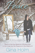 Peace in the Brokenness: Peace is not the Absence of Brokenness in our Lives, but His Presence in the Midst of it