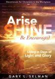 Arise, SHINE, Be Encouraged: Living in Days of Light and Glory