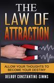 The Law of Attraction: Enabling Your Positive Thoughts To Your Destiny