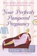 Your Perfectly Pampered Pregnancy: Beauty, Health, and Lifestyle Advice for the Modern Mother-to-Be