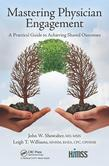 Mastering Physician Engagement: A Practical Guide to Achieving Shared Outcomes