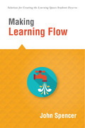 Making Learning Flow: instruction and assessment strategies that empower students to love learning and reach new levels of achievement