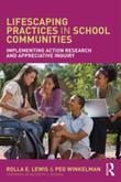 Lifescaping Practices in School Communities: Implementing Action Research and Appreciative Inquiry