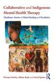 Collaborative and Indigenous Mental Health Therapy: T?taihono - Stories of M?ori Healing and Psychiatry