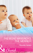 The More Mavericks, The Merrier! (Mills & Boon Cherish) (Montana Mavericks: The Baby Bonanza, Book 6)