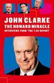The Howard Miracle: Interviews From The 7.30 Report