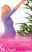 A Cowboy's Wish Upon A Star (Mills & Boon Cherish) (Texas Rescue, Book 5)