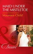 Maid Under The Mistletoe (Mills & Boon Desire)