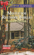 Mistletoe Reunion Threat (Mills & Boon Love Inspired Suspense) (Rangers Under Fire, Book 4)