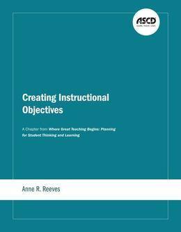 Creating Instructional Objectives: A Chapter from Where Great Teaching Begins: Planning for Student Thinking and Learning