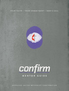Confirm Mentor Guide: Your Faith. Your Commitment. God's Call.