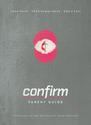 Confirm Parent Guide: Your Faith. Your Commitment. God's Call.