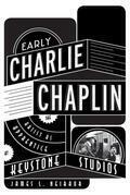 Early Charlie Chaplin: The Artist as Apprentice at Keystone Studios