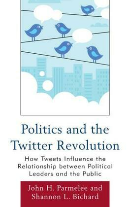 Politics and the Twitter Revolution: How Tweets Influence the Relationship between Political Leaders and the Public