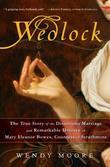 Wedlock: The True Story of the Disastrous Marriage and Remarkable Divorce of Mary Eleanor Bowes, Countess of Strathmore