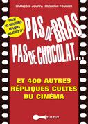 Pas de bras, pas de chocolat, et 400 autres répliques cultes du cinéma