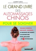 Le grand livre des automassages chinois pour se soigner