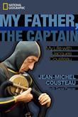 My Father, the Captain: My Life With Jacques Cousteau