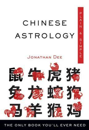 Chinese Astrology, Plain & Simple: The Only Book You'll Ever Need