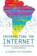 Interpreting the Internet: Feminist and Queer Counterpublics in Latin America