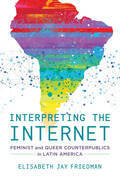 Interpreting the Internet: Feminist and Queer Counterpublics in Latin America