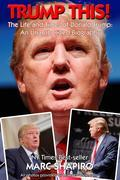 Trump This! - The Life and Times of Donald Trump, An Unauthorized Biography