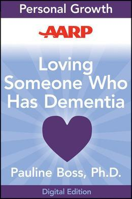 AARP Loving Someone Who Has Dementia: How to Find Hope while Coping with Stress and Grief