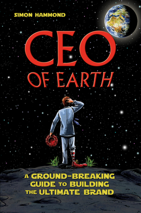 CEO of Earth: A Ground-Breaking Guide to Building the Ultimate Brand
