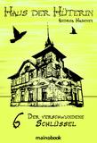 Haus der Hüterin: Band 6 - Der verschwundene Schlüssel