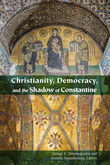 Christianity, Democracy, and the Shadow of Constantine