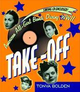 Take-Off (Bk &amp; CD): American All-Girl Bands During World War II