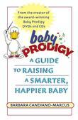 Baby Prodigy: A Guide to Raising a Smarter, Happier Baby