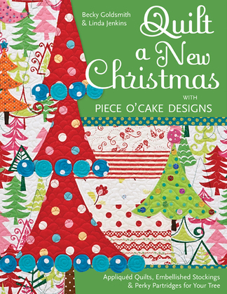 Quilt a New Christmas with Piece O' Cake Designs: Appliqued Quilts, Embellished Stockings & Perky Partridges for Your Tree